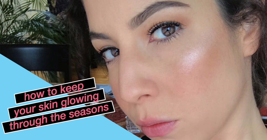 Keep Your Skin Glowing Through The Seasons With These Tips